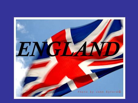 ENGLAND. England is the largest and the richest country of Great Britain. And London, its capital, is the 7 th biggest city in the world.