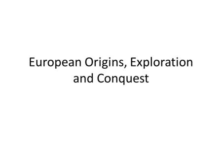 European Origins, Exploration and Conquest. What is going on in Europe around 1450?