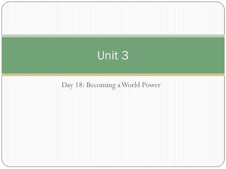 Day 18: Becoming a World Power Unit 3. Questions of the Day 1. How did the desire for new trade markets by industrialized countries impact the distribution.