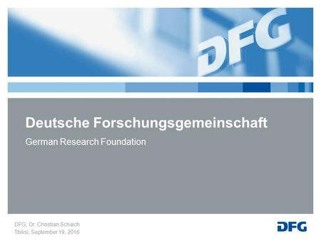 Deutsche Forschungsgemeinschaft German Research Foundation DFG, Dr. Christian Schaich Tbilisi, September 19, 2016.