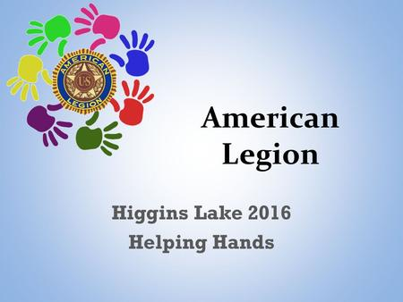 American Legion Higgins Lake 2016 Helping Hands. Four Pillars Veteran Affairs & Rehabilitation VA Claims Backlog Access to VA Health Care Network of Service.