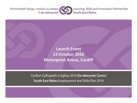 Launch Event 13 October 2016 Motorpoint Arena, Cardiff.
