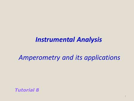 1 Instrumental Analysis Amperometry and its applications Tutorial 8.
