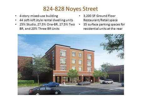 Noyes Street 4-story mixed-use building 44 soft-loft style rental dwelling units 25% Studio, 27.5% One-BR, 27.5% Two BR, and 20% Three BR Units.
