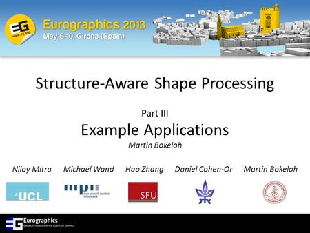 Structure-Aware Shape Processing Part III Example Applications Martin Bokeloh Niloy Mitra Michael Wand Hao Zhang Daniel Cohen-Or Martin Bokeloh.