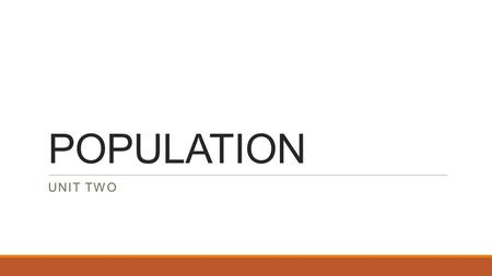 POPULATION UNIT TWO. Population POPULATION DENSITY average number of people per square mile/kilometer Answer the following questions while viewing the.