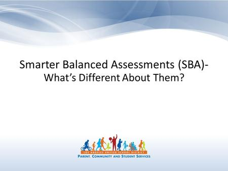 Smarter Balanced Assessments (SBA)- What's Different About Them?