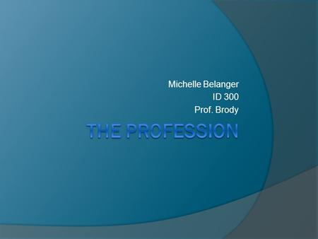 Michelle Belanger ID 300 Prof Brody Agenda Definition Of A Profession Brief
