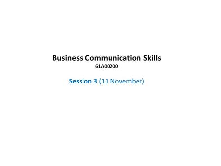 Business Communication Skills 61A00200 Session 3 (11 November)