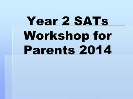 Year 2 SATs Workshop for Parents Year 2 SATs Introduction: what are the SATs?  Statutory standardised assessment tests.  Statutory for Year 2.