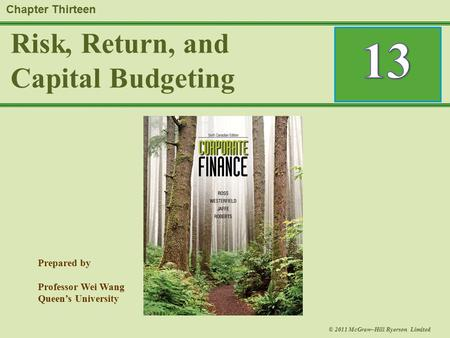 Prepared by Professor Wei Wang Queen's University © 2011 McGraw–Hill Ryerson Limited Risk, Return, and Capital Budgeting Chapter Thirteen.