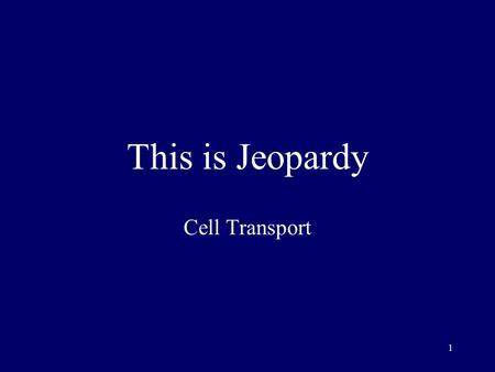 1 This is Jeopardy Cell Transport 2 Category No. 1 Category No. 2 Category No. 3 Category No. 4 Category No Final Jeopardy.