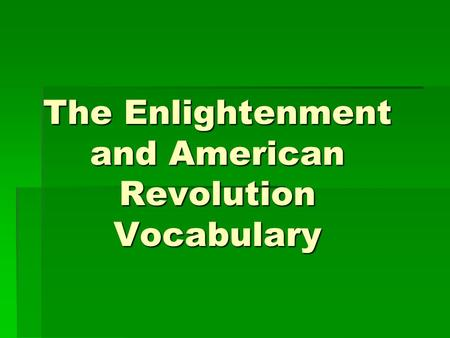 The Enlightenment and American Revolution Vocabulary.