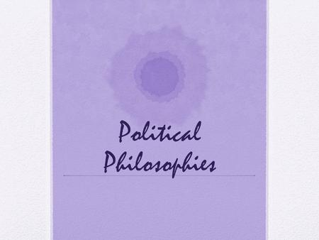 Political Philosophies. How States Arose For centuries, historians, philosophers, and others have pondered the question of the origin of the state. What.