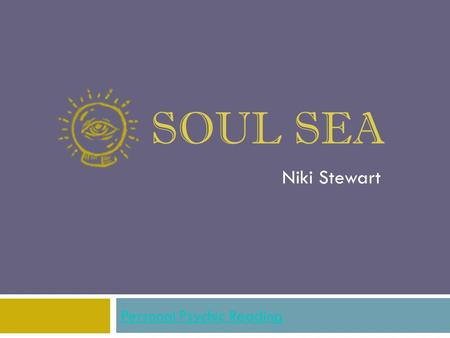 SOUL SEA Personal Psychic Reading Niki Stewart. About Niki Stewart  One of the most common questions I get asked is, when did I realize I was psychic?.....