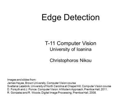Edge Detection Images and slides from: James Hayes, Brown University, Computer Vision course Svetlana Lazebnik, University of North Carolina at Chapel.