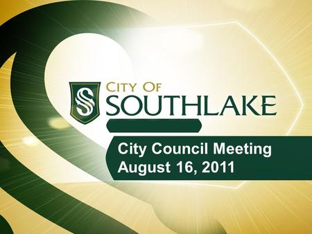 City Council Meeting August 16, LOCATION: 1400 Main Street, Southlake, Texas Council Chambers in Town Hall Council Chambers in Town Hall WORK SESSION: