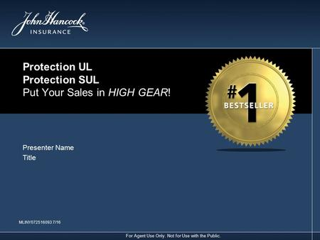 For Agent Use Only. Not for Use with the Public. Presenter Name Title MLINY /16 Protection UL Protection SUL Put Your Sales in HIGH GEAR!