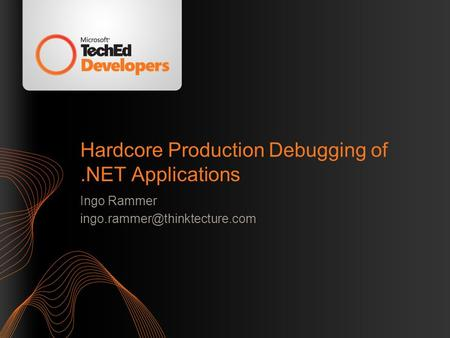 Hardcore Production Debugging of.NET Applications Ingo Rammer