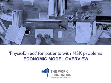 'PhysioDirect' for patients with MSK problems ECONOMIC MODEL OVERVIEW.