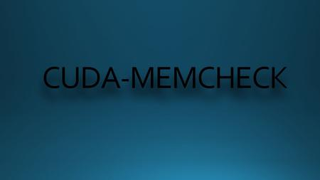 CUDA-MEMCHECK. Cuda-memcheck is a functional correctness checking suite included in the CUDA toolkit contains multiple tools that can perform different.