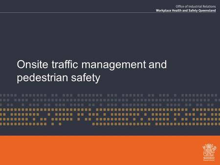 Onsite traffic management and pedestrian safety. Aim of this session Discuss why traffic management is a priority issue for us. Consult with our workers.