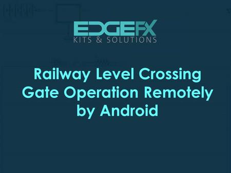 Railway Level Crossing Gate Operation Remotely by Android.