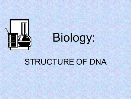 STRUCTURE OF DNA Biology:. DNA and Genes How do genes work? How do they determine the characteristics of organisms? To truly understand genetics, biologists.