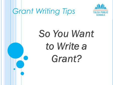 So You Want to Write a Grant? Grant Writing Tips.