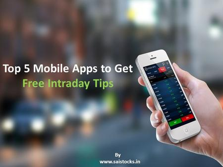 Top 5 Mobile Apps to Get Free Intraday Tips By