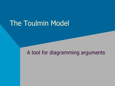 The Toulmin Model A tool for diagramming arguments.