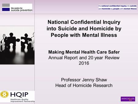 National Confidential Inquiry into Suicide and Homicide by People with Mental Illness Making Mental Health Care Safer Annual Report and 20 year Review.