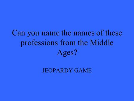 Can you name the names of these professions from the Middle Ages? JEOPARDY GAME.