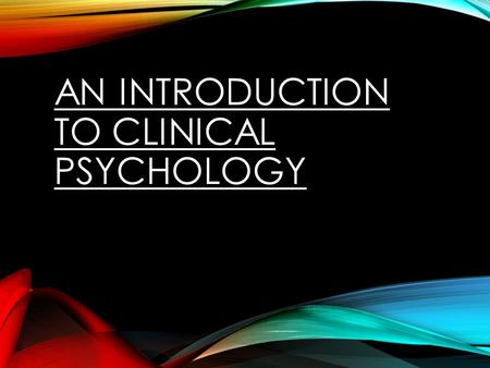 AN INTRODUCTION TO CLINICAL PSYCHOLOGY. NORMAL VS ABNORMAL Make a list of characteristics that makes a person normal. For each characteristic note why.