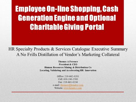 Employee On-line Shopping, Cash Generation Engine and Optional Charitable Giving Portal HR Specialty Products & Services Catalogue Executive Summary A.