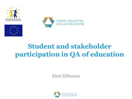 Student and stakeholder participation in QA of education Kirsi Hiltunen.