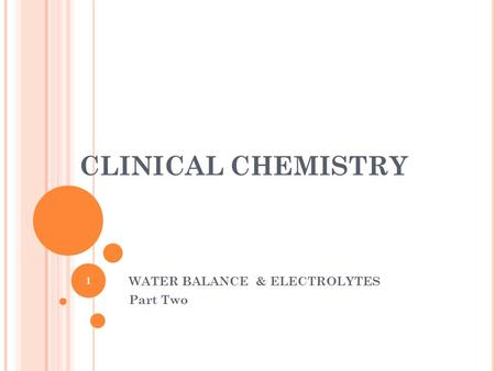 CLINICAL CHEMISTRY WATER BALANCE & ELECTROLYTES Part Two 1.