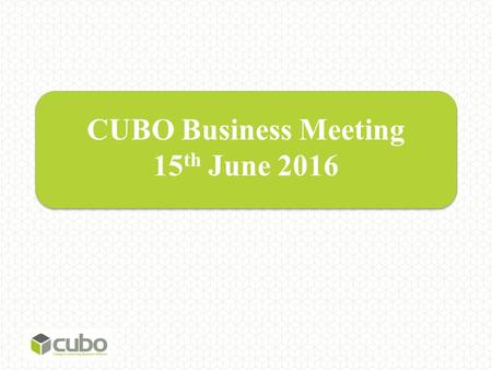 CUBO Business Meeting 15 th June CUBO Strategic Review.