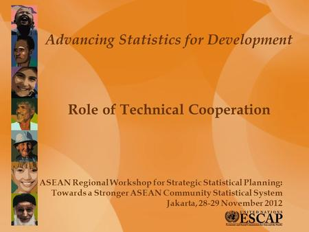 Advancing Statistics for Development Role of Technical Cooperation ASEAN Regional Workshop for Strategic Statistical Planning: Towards a Stronger ASEAN.