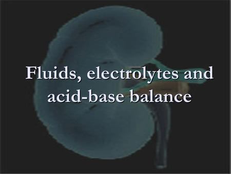 Fluids, electrolytes and <strong>acid</strong>-<strong>base</strong> <strong>balance</strong>. Body Fluids - distribution.