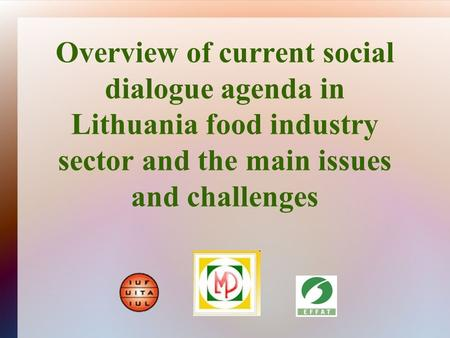 Overview of current social dialogue agenda in Lithuania food industry sector and the main issues and challenges.