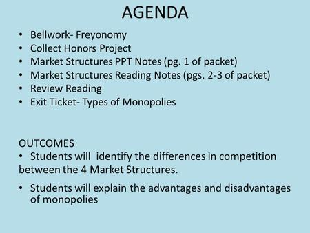 AGENDA Bellwork- Freyonomy Collect Honors Project <strong>Market</strong> <strong>Structures</strong> PPT Notes (pg. 1 of packet) <strong>Market</strong> <strong>Structures</strong> Reading Notes (pgs. 2-3 of packet) Review.