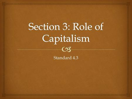 Standard 4.3.   Economic system that is characterized by private ownership of property for profit  Before the Civil War, corporations promoted industrialization.
