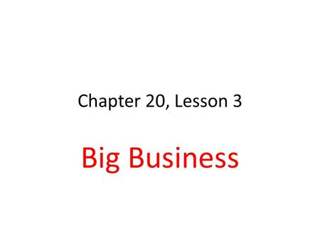 Chapter 20, Lesson 3 Big Business. Production Factors of Production: land, labor, & capital Land: includes natural resources Labor: workers & our pop.