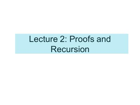 Lecture 2: Proofs and Recursion. Lecture 2-1: Proof Techniques Proof methods : –Inductive reasoning Lecture 2-2 –Deductive reasoning Using counterexample.