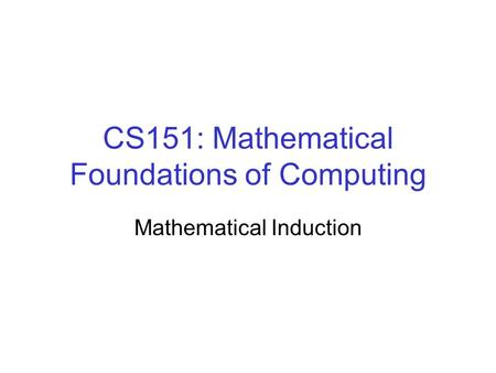 CS151: Mathematical Foundations of Computing Mathematical Induction.