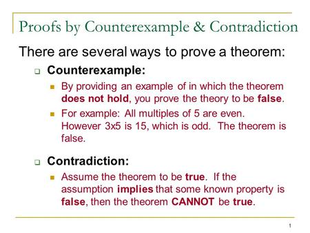 1 Proofs by Counterexample & Contradiction There are several ways to prove a theorem:  Counterexample: By providing an example of in which the theorem.