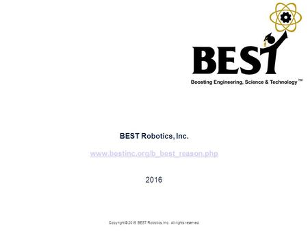 BEST Robotics, Inc Copyright © 2015 BEST Robotics, Inc. All rights reserved.
