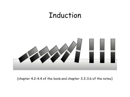 Induction (chapter of the book and chapter of the notes)