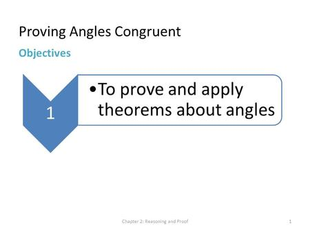 Proving Angles Congruent Chapter 2: Reasoning and Proof1 Objectives 1 To prove and apply theorems about angles.